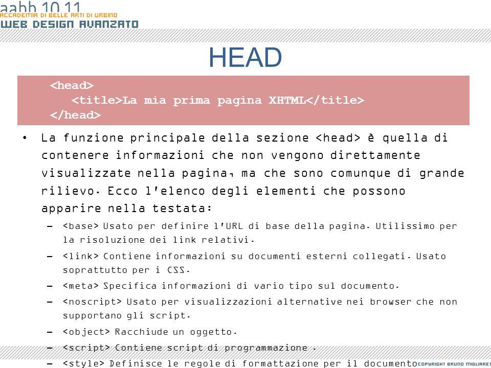 HEAD La funzione principale della sezione è quella di contenere informazioni che non vengono direttamente visualizzate nella pagina, ma che sono comun