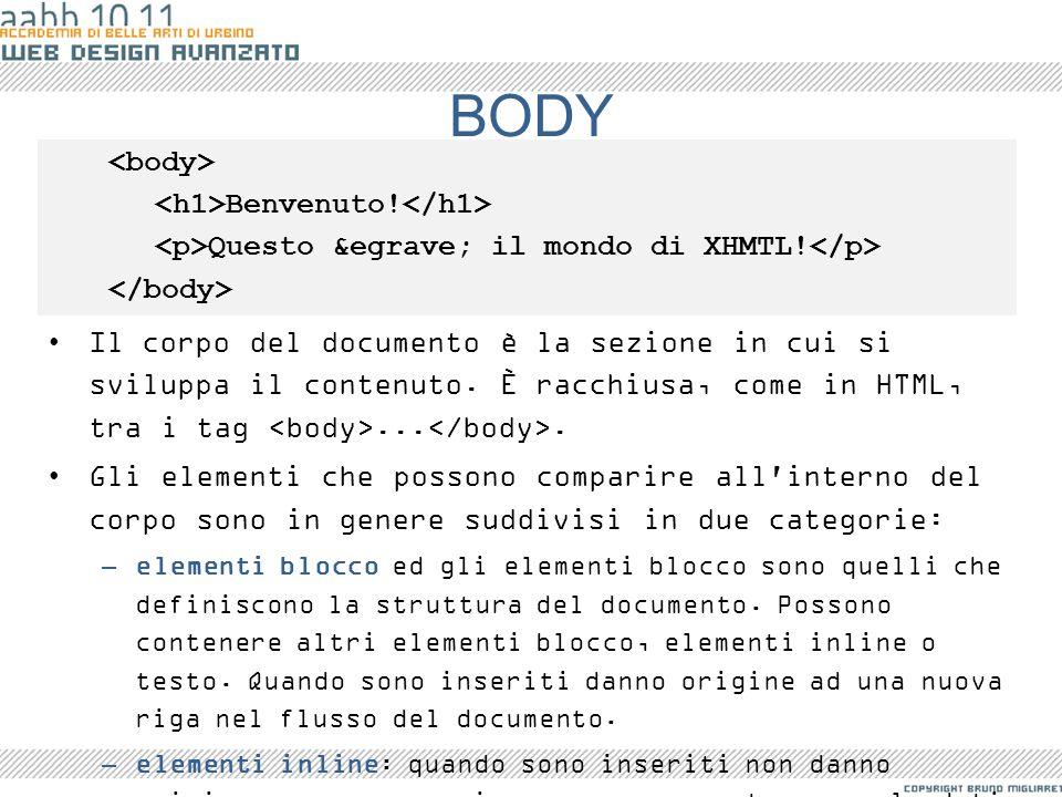 BODY Il corpo del documento è la sezione in cui si sviluppa il contenuto. È racchiusa, come in HTML, tra i tag.... Gli elementi che possono comparire