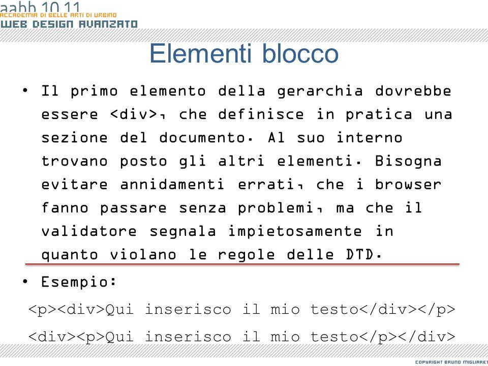 Elementi blocco Il primo elemento della gerarchia dovrebbe essere, che definisce in pratica una sezione del documento. Al suo interno trovano posto gl
