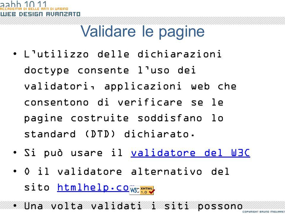 Validare le pagine Lutilizzo delle dichiarazioni doctype consente luso dei validatori, applicazioni web che consentono di verificare se le pagine cost