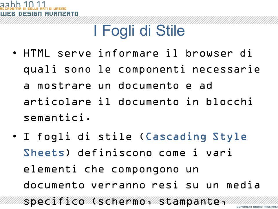 I Fogli di Stile HTML serve informare il browser di quali sono le componenti necessarie a mostrare un documento e ad articolare il documento in blocch