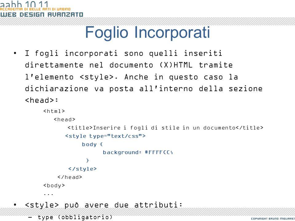 Foglio Incorporati I fogli incorporati sono quelli inseriti direttamente nel documento (X)HTML tramite l'elemento. Anche in questo caso la dichiarazio