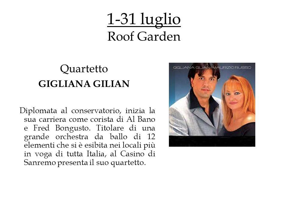 1-31 luglio Roof Garden Quartetto GIGLIANA GILIAN Diplomata al conservatorio, inizia la sua carriera come corista di Al Bano e Fred Bongusto.
