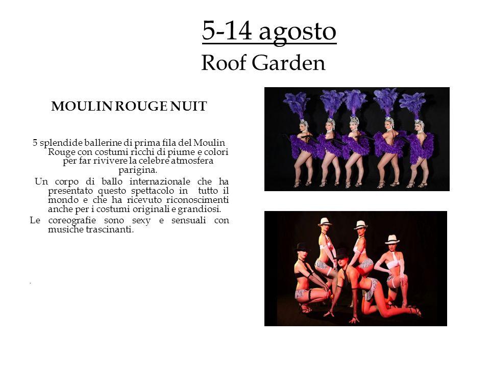 5-14 agosto Roof Garden KIMMY Burlesque acrobatico Fusione dellarte del cirque nouveau con quella dellaerial burlesque.