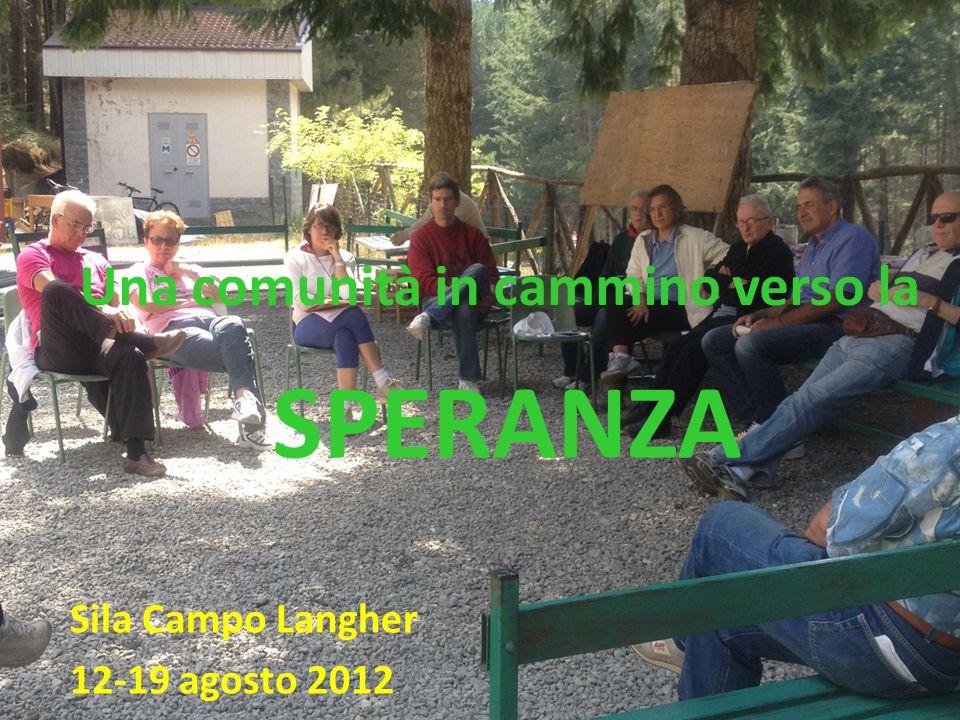 Una comunità in cammino verso la Sila Campo Langher 12-19 agosto 2012 SPERANZA