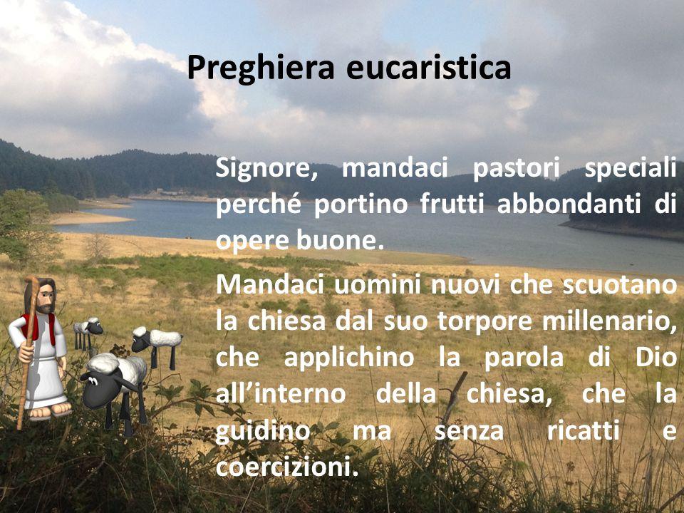 Preghiera eucaristica Signore, mandaci pastori speciali perché portino frutti abbondanti di opere buone.