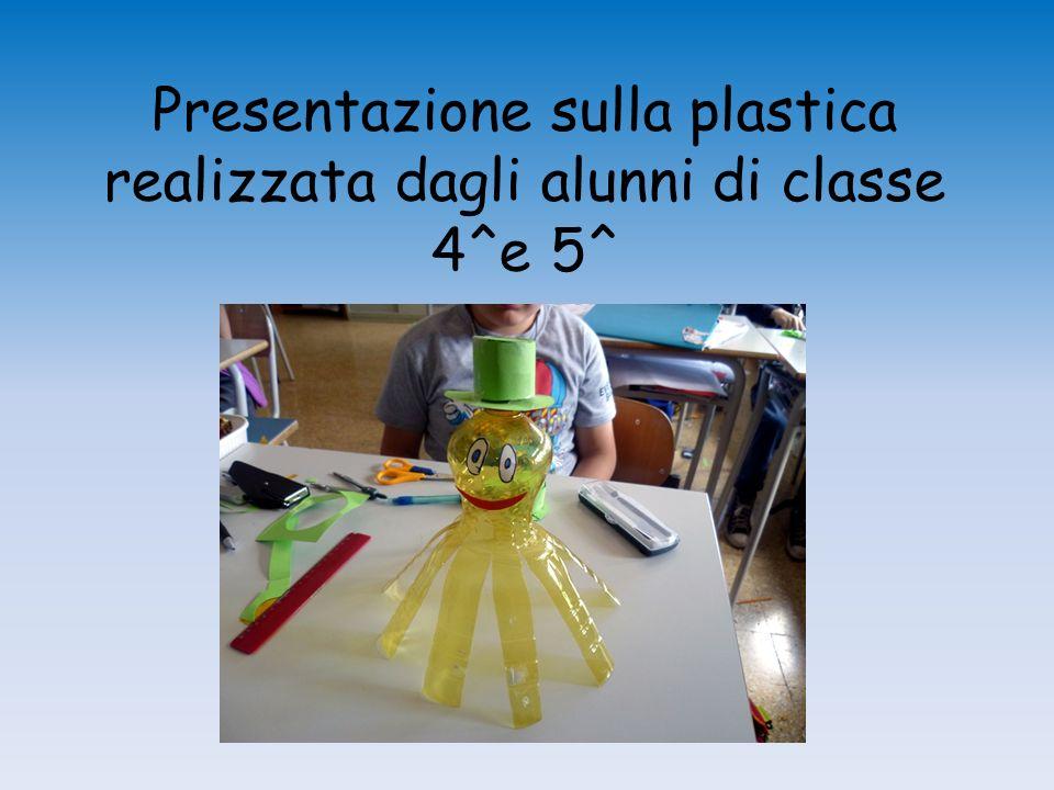 Presentazione sulla plastica realizzata dagli alunni di classe 4^e 5^