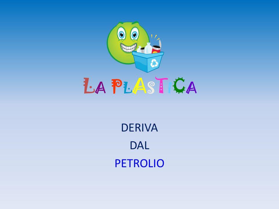 LA PLASTICALA PLASTICA DERIVA DAL PETROLIO