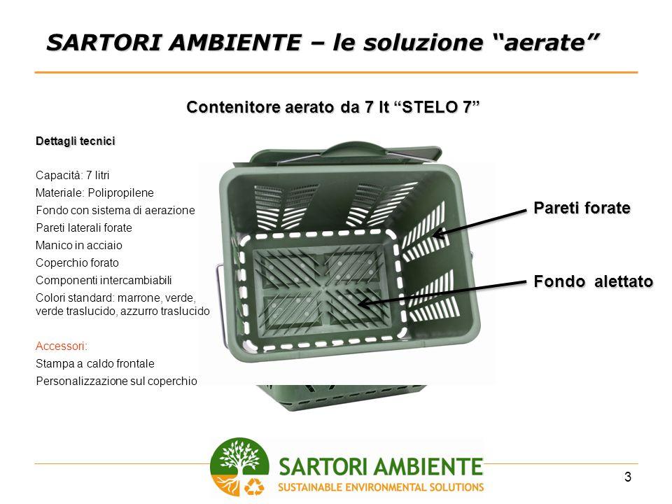 3 SARTORI AMBIENTE – le soluzione aerate Contenitore aerato da 7 lt STELO 7 Pareti forate Fondo alettato Dettagli tecnici Capacità: 7 litri Materiale: