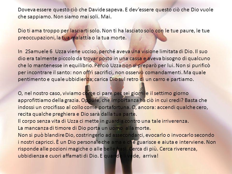 Doveva essere questo ciò che Davide sapeva. E devessere questo ciò che Dio vuole che sappiamo.