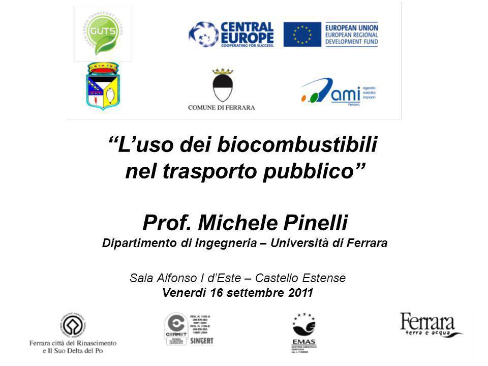 Luso dei biocombustibili nel trasporto pubblico Prof. Michele Pinelli Dipartimento di Ingegneria – Università di Ferrara Sala Alfonso I dEste – Castel