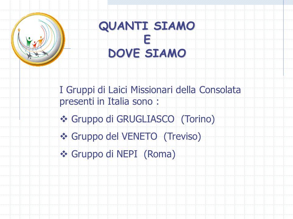 QUANTI SIAMO E DOVE SIAMO I Gruppi di Laici Missionari della Consolata presenti in Italia sono : Gruppo di GRUGLIASCO (Torino) Gruppo del VENETO (Trev