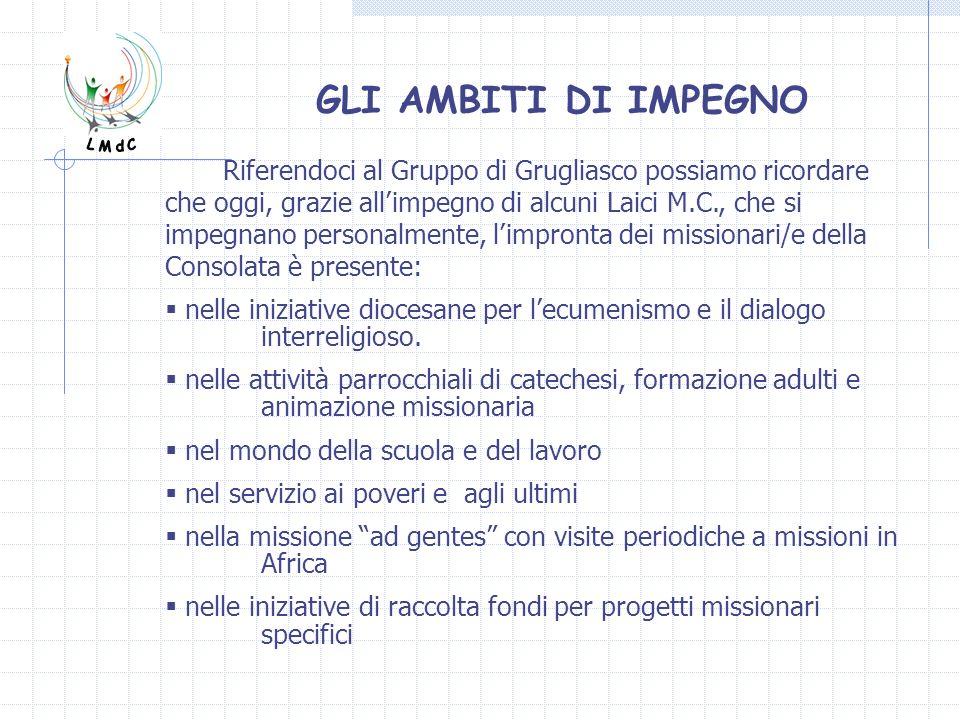 Riferendoci al Gruppo di Grugliasco possiamo ricordare che oggi, grazie allimpegno di alcuni Laici M.C., che si impegnano personalmente, limpronta dei