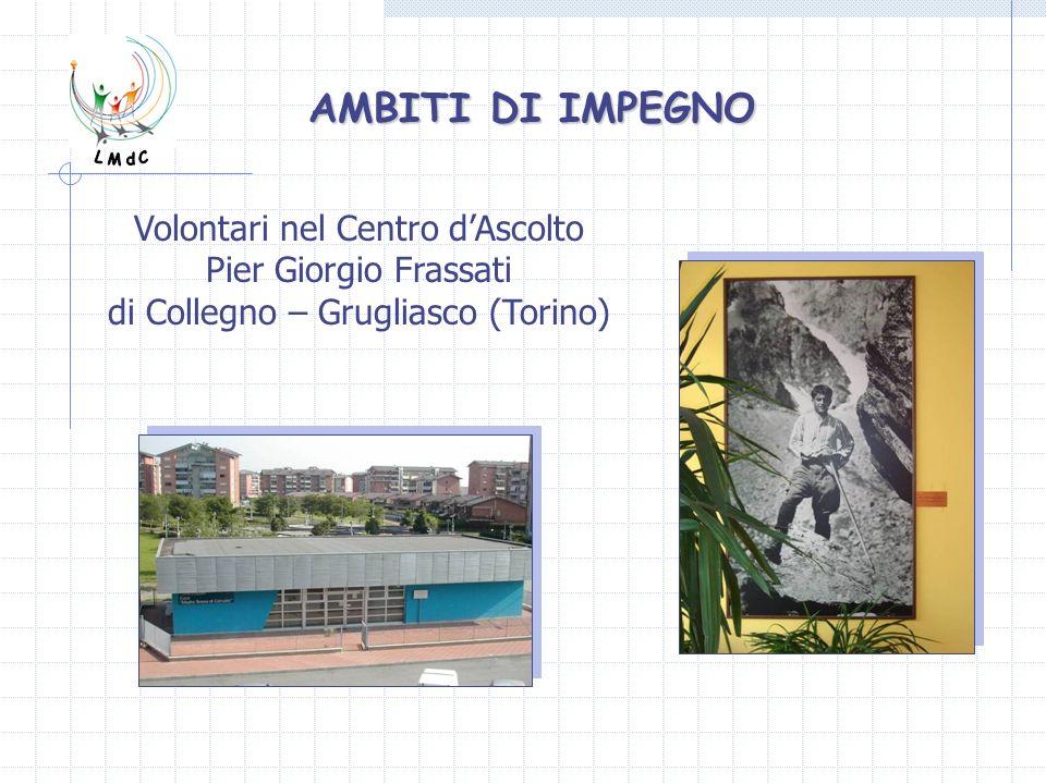 AMBITI DI IMPEGNO Volontari nel Centro dAscolto Pier Giorgio Frassati di Collegno – Grugliasco (Torino)
