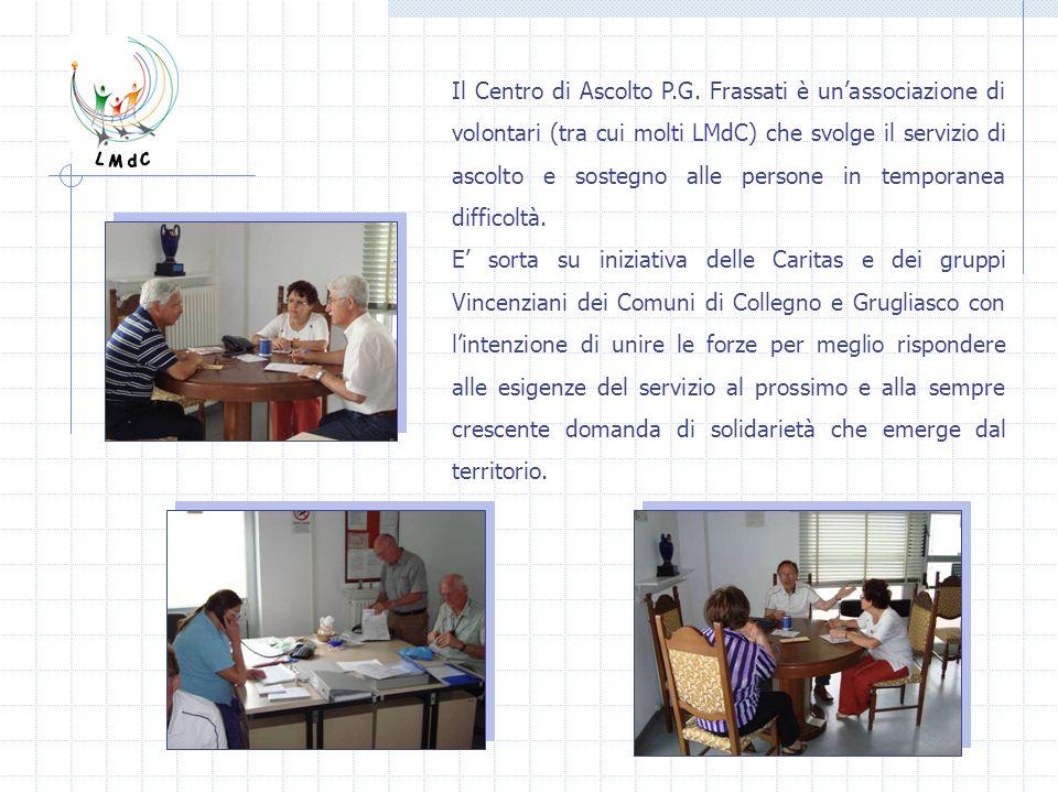 Il Centro di Ascolto P.G. Frassati è unassociazione di volontari (tra cui molti LMdC) che svolge il servizio di ascolto e sostegno alle persone in tem