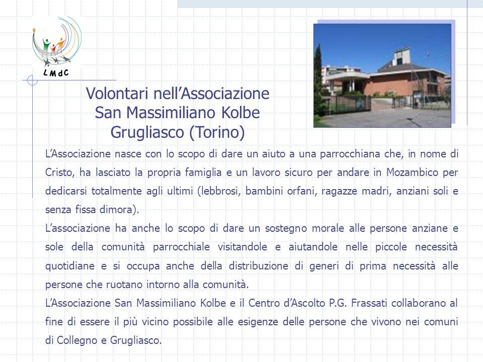 Volontari nellAssociazione San Massimiliano Kolbe Grugliasco (Torino) LAssociazione nasce con lo scopo di dare un aiuto a una parrocchiana che, in nom