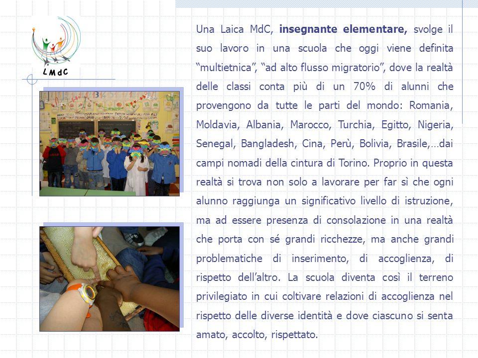 Una Laica MdC, insegnante elementare, svolge il suo lavoro in una scuola che oggi viene definita multietnica, ad alto flusso migratorio, dove la realt