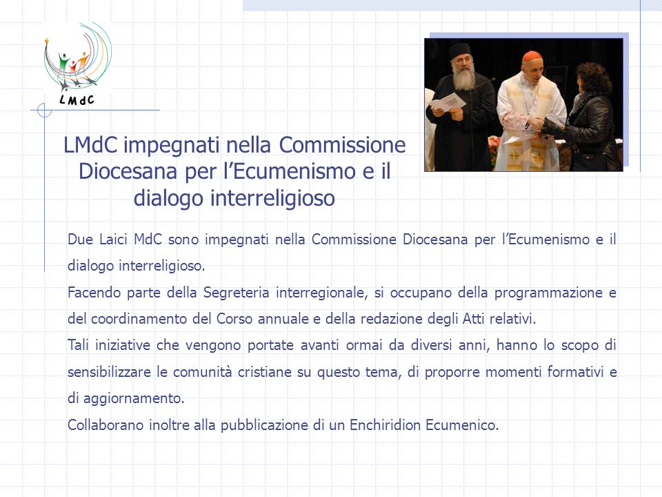 LMdC impegnati nella Commissione Diocesana per lEcumenismo e il dialogo interreligioso Due Laici MdC sono impegnati nella Commissione Diocesana per lE