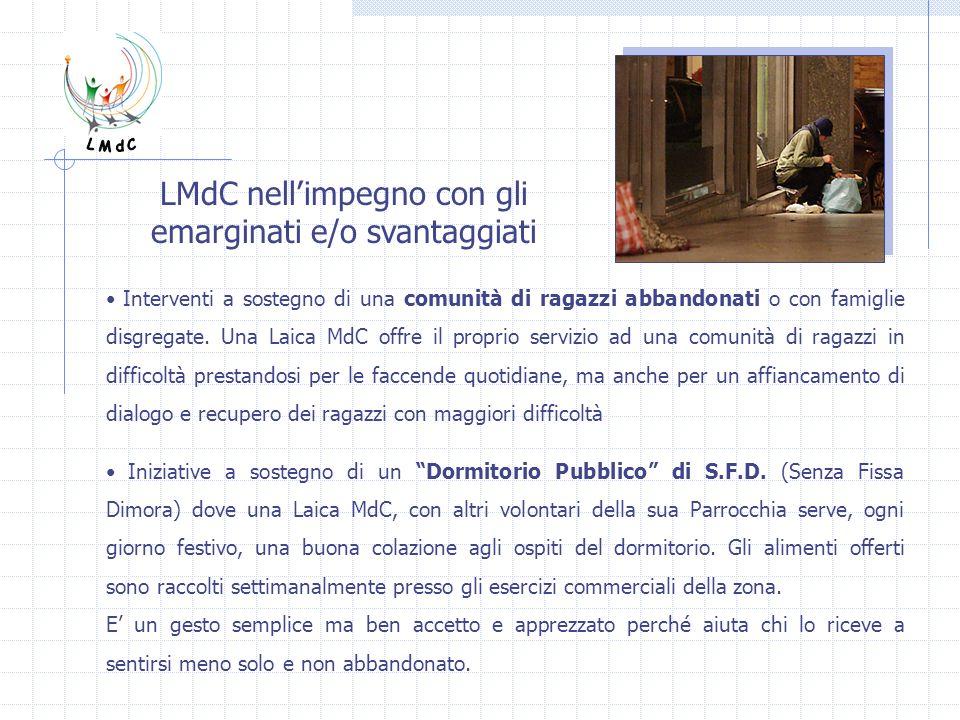 LMdC nellimpegno con gli emarginati e/o svantaggiati Interventi a sostegno di una comunità di ragazzi abbandonati o con famiglie disgregate. Una Laica