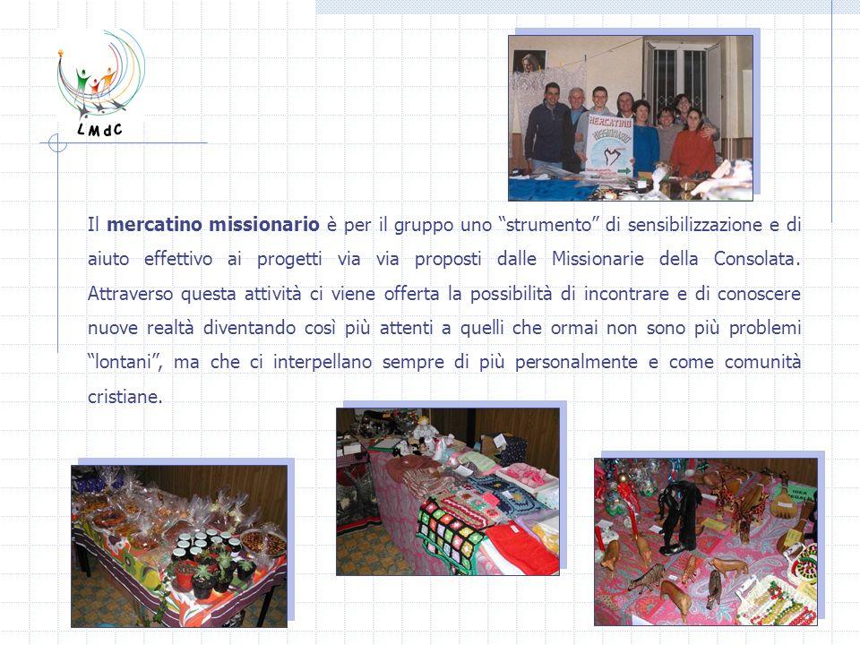Il mercatino missionario è per il gruppo uno strumento di sensibilizzazione e di aiuto effettivo ai progetti via via proposti dalle Missionarie della