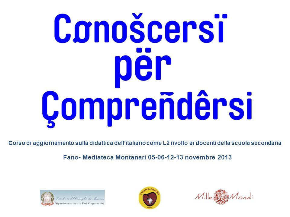 Corso di aggiornamento sulla didattica dellitaliano come L2 rivolto ai docenti della scuola secondaria Fano- Mediateca Montanari 05-06-12-13 novembre