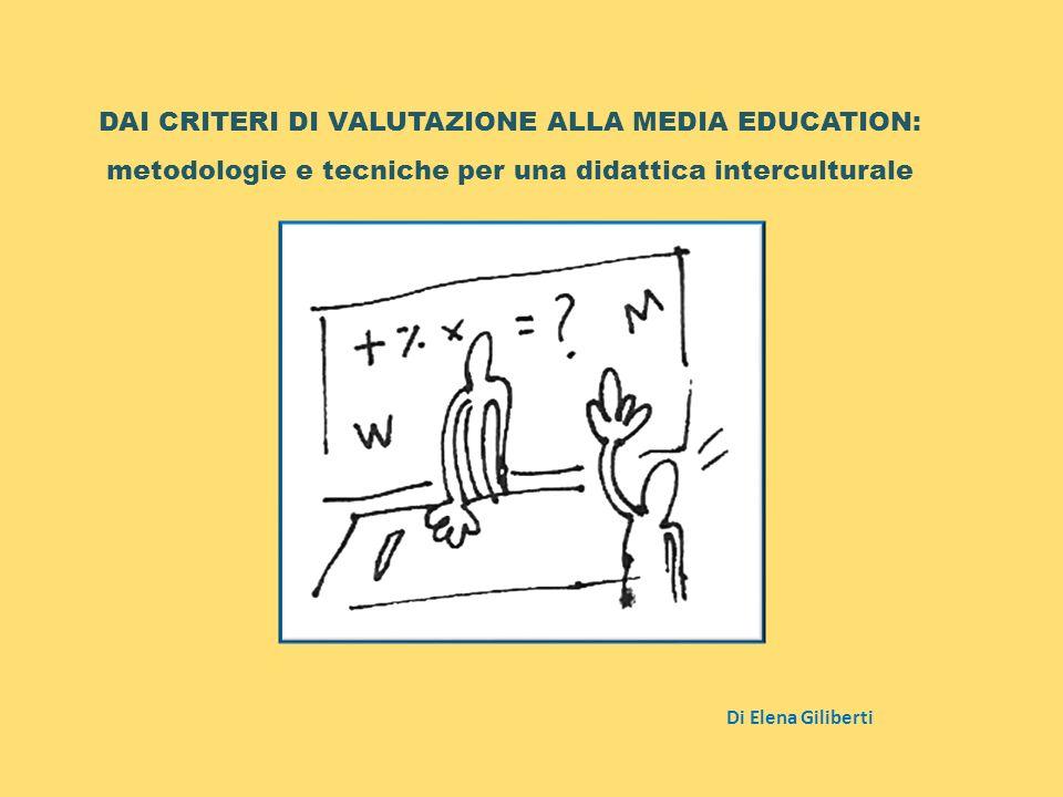 DAI CRITERI DI VALUTAZIONE ALLA MEDIA EDUCATION: metodologie e tecniche per una didattica interculturale Di Elena Giliberti