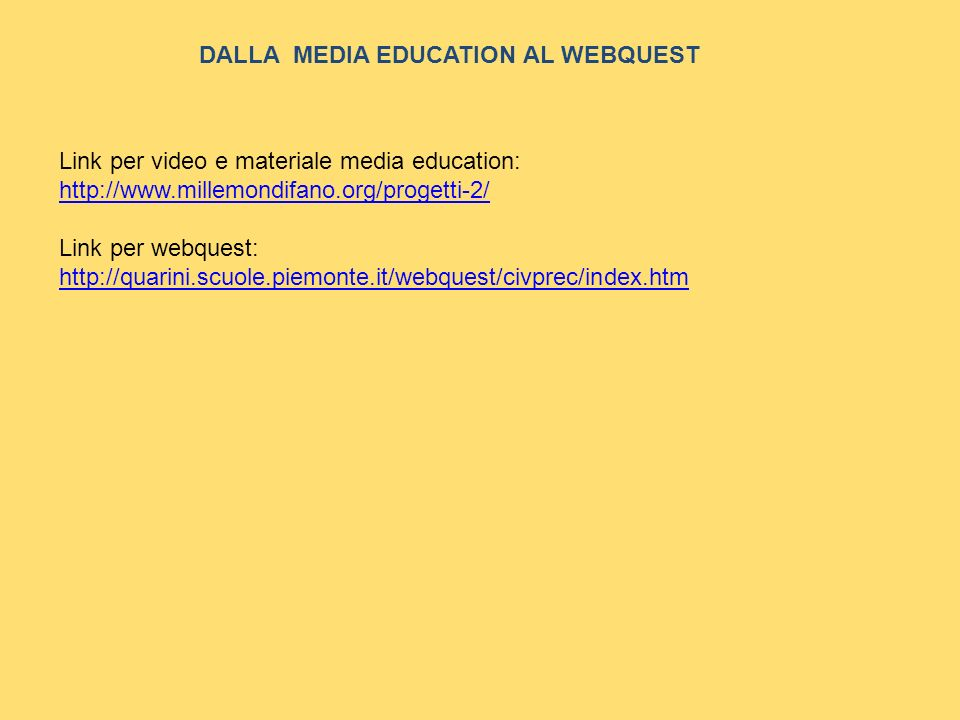 Link per video e materiale media education: http://www.millemondifano.org/progetti-2/ Link per webquest: http://quarini.scuole.piemonte.it/webquest/ci