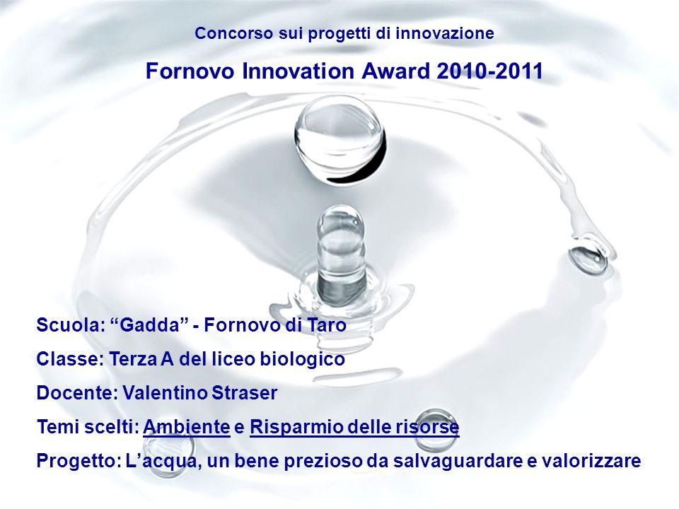 Concorso sui progetti di innovazione Fornovo Innovation Award 2010-2011 Scuola: Gadda - Fornovo di Taro Classe: Terza A del liceo biologico Docente: V