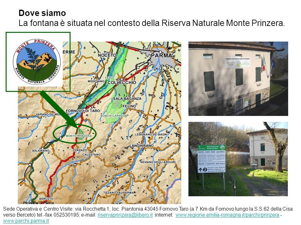 Dove siamo La fontana è situata nel contesto della Riserva Naturale Monte Prinzera. Sede Operativa e Centro Visite: via Rocchetta 1, loc. Piantonia 43