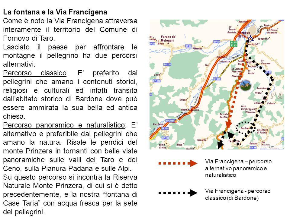 La fontana e la Via Francigena Come è noto la Via Francigena attraversa interamente il territorio del Comune di Fornovo di Taro. Lasciato il paese per