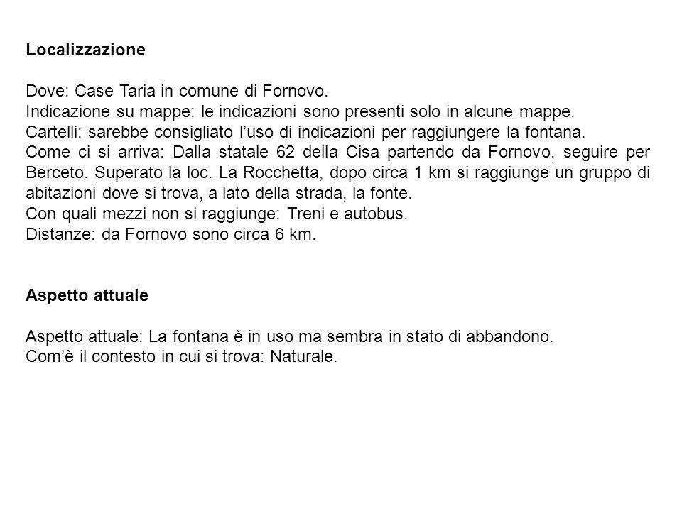 Localizzazione Dove: Case Taria in comune di Fornovo. Indicazione su mappe: le indicazioni sono presenti solo in alcune mappe. Cartelli: sarebbe consi