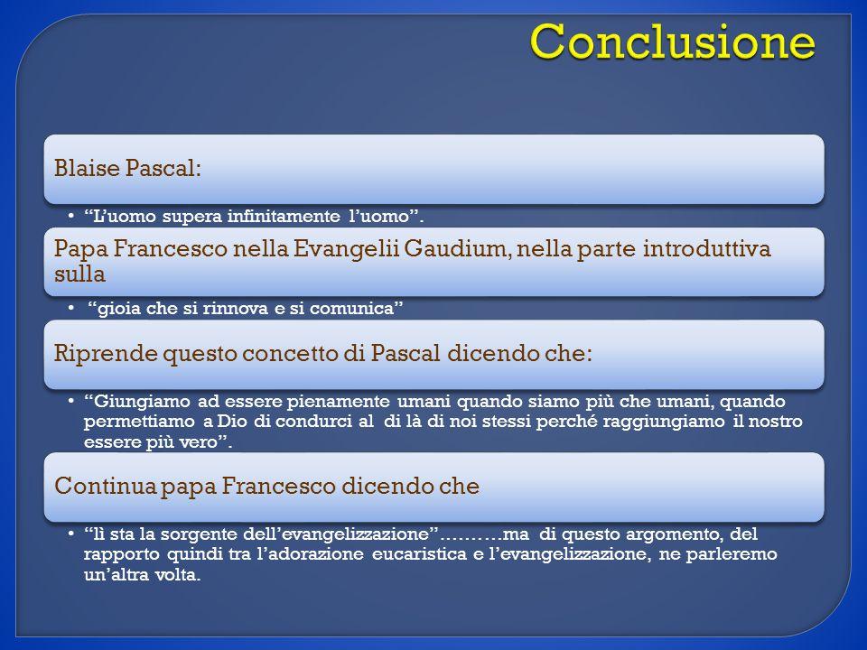 Blaise Pascal: Luomo supera infinitamente luomo. Papa Francesco nella Evangelii Gaudium, nella parte introduttiva sulla gioia che si rinnova e si comu