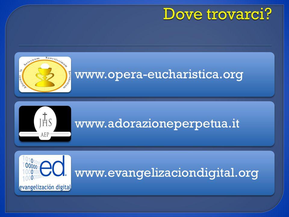 www.opera-eucharistica.org www.adorazioneperpetua.it www.evangelizaciondigital.org