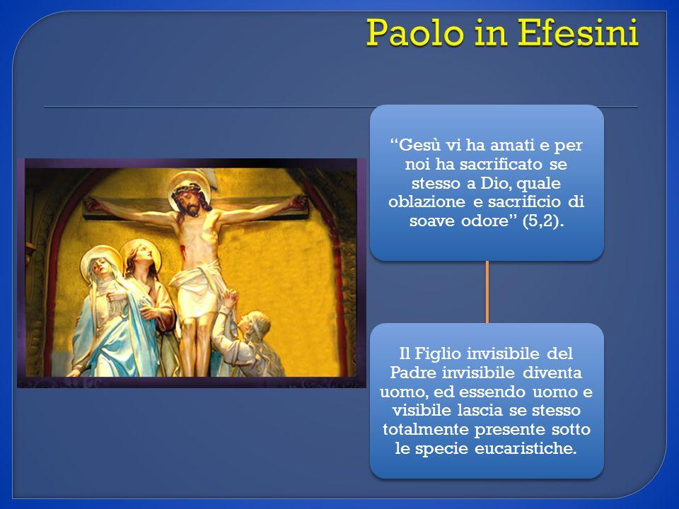 Gesù vi ha amati e per noi ha sacrificato se stesso a Dio, quale oblazione e sacrificio di soave odore (5,2). Il Figlio invisibile del Padre invisibil