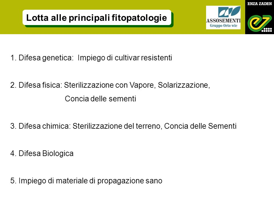 1. Difesa genetica: Impiego di cultivar resistenti 2. Difesa fisica: Sterilizzazione con Vapore, Solarizzazione, Concia delle sementi 3. Difesa chimic