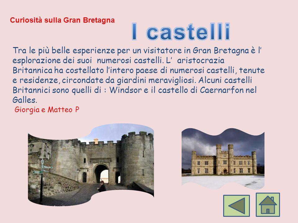 Curiosità sulla Gran Bretagna Tra le più belle esperienze per un visitatore in Gran Bretagna è l esplorazione dei suoi numerosi castelli. L aristocraz