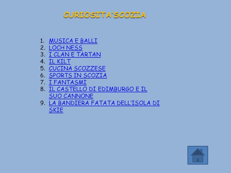 CURIOSITASCOZIA 1.MUSICA E BALLIMUSICA E BALLI 2.LOCH NESSLOCH NESS 3.I CLAN E TARTANI CLAN E TARTAN 4.IL KILTIL KILT 5.CUCINA SCOZZESECUCINA SCOZZESE