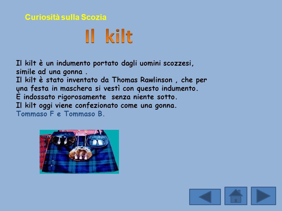 Il kilt è un indumento portato dagli uomini scozzesi, simile ad una gonna. Il kilt è stato inventato da Thomas Rawlinson, che per una festa in mascher