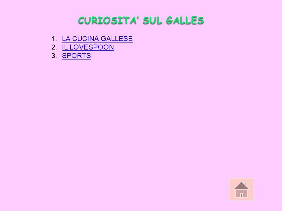 CURIOSITA SUL GALLES 1.LA CUCINA GALLESELA CUCINA GALLESE 2.IL LOVESPOONIL LOVESPOON 3.SPORTSSPORTS
