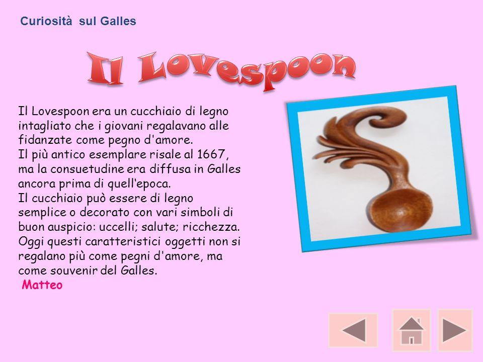 Il Lovespoon era un cucchiaio di legno intagliato che i giovani regalavano alle fidanzate come pegno d'amore. Il più antico esemplare risale al 1667,