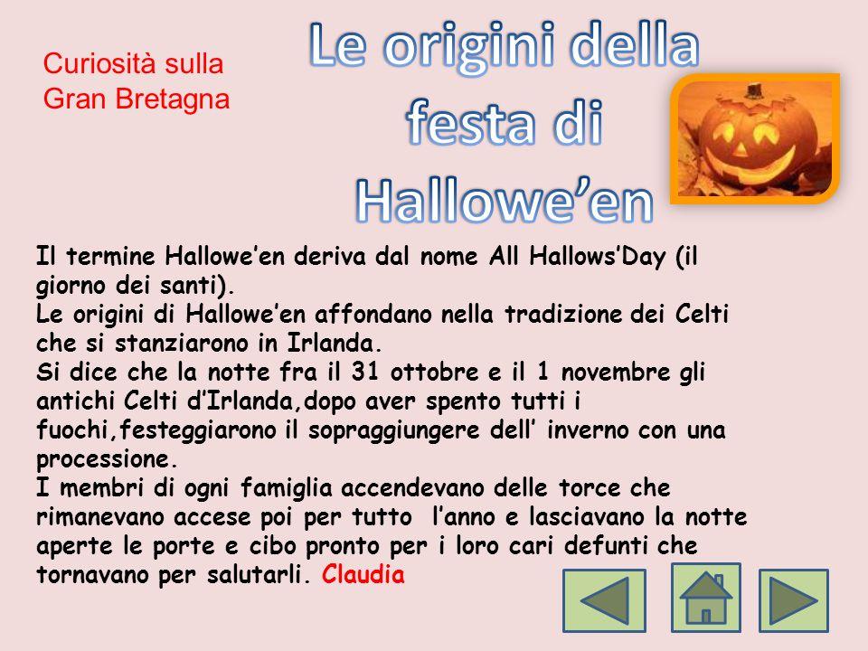 Curiosità sulla Gran Bretagna Il termine Halloween deriva dal nome All HallowsDay (il giorno dei santi). Le origini di Halloween affondano nella tradi