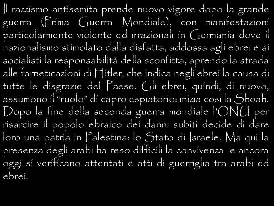 Il razzismo antisemita prende nuovo vigore dopo la grande guerra (Prima Guerra Mondiale), con manifestazioni particolarmente violente ed irrazionali i