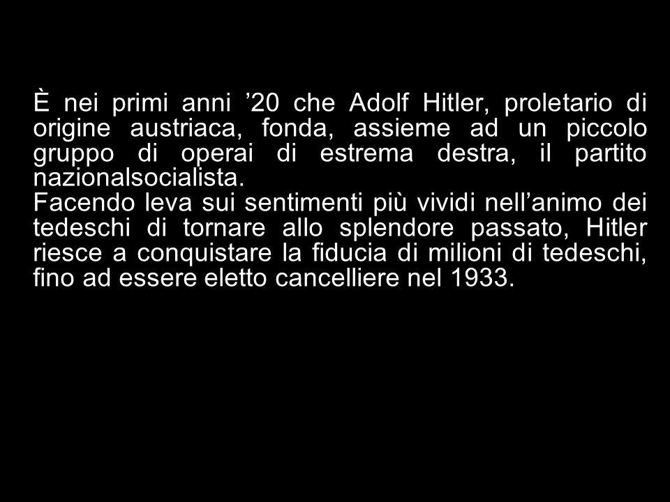 È nei primi anni 20 che Adolf Hitler, proletario di origine austriaca, fonda, assieme ad un piccolo gruppo di operai di estrema destra, il partito naz