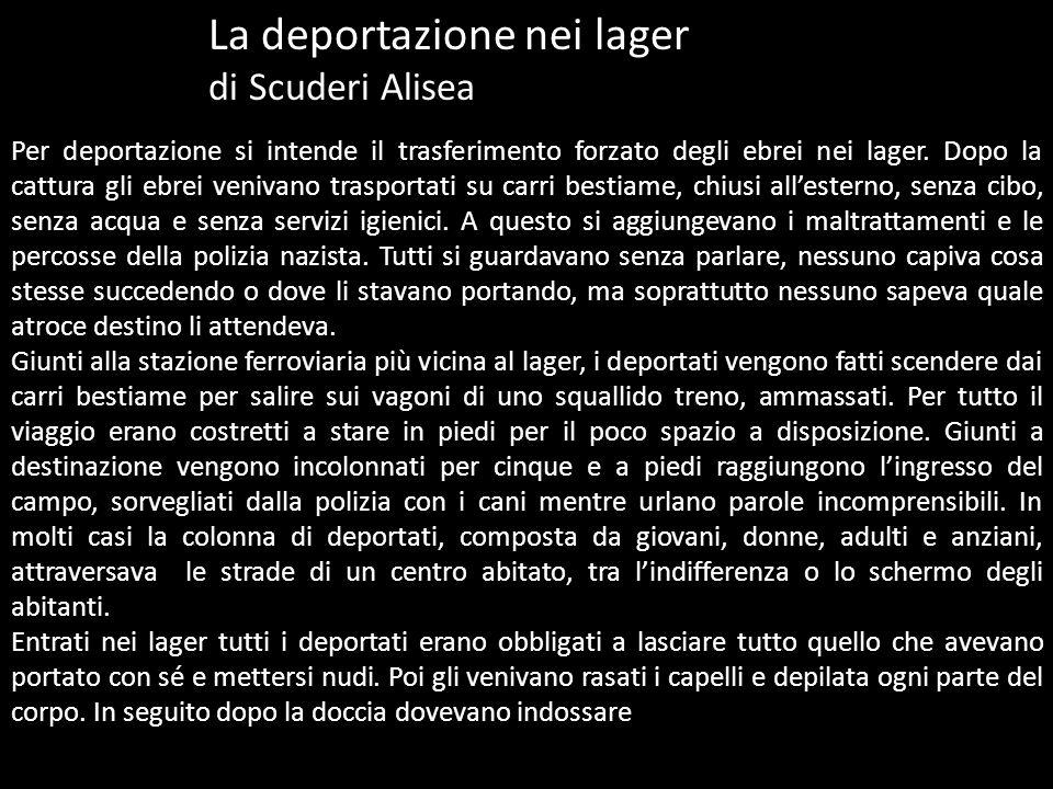 La deportazione nei lager di Scuderi Alisea Per deportazione si intende il trasferimento forzato degli ebrei nei lager. Dopo la cattura gli ebrei veni