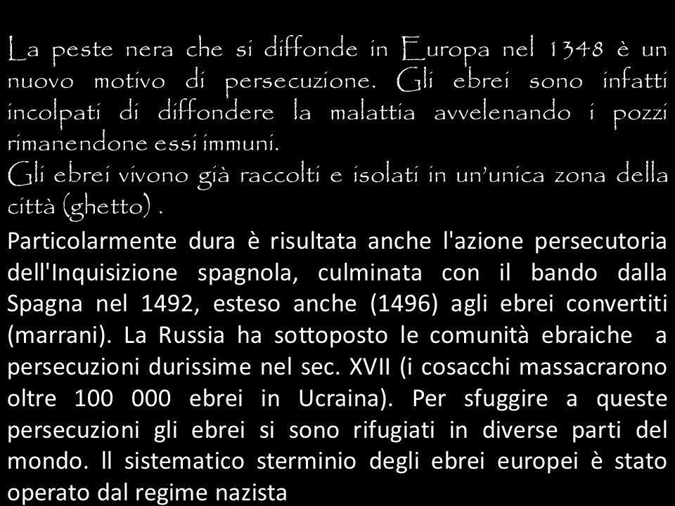 La peste nera che si diffonde in Europa nel 1348 è un nuovo motivo di persecuzione. Gli ebrei sono infatti incolpati di diffondere la malattia avvelen