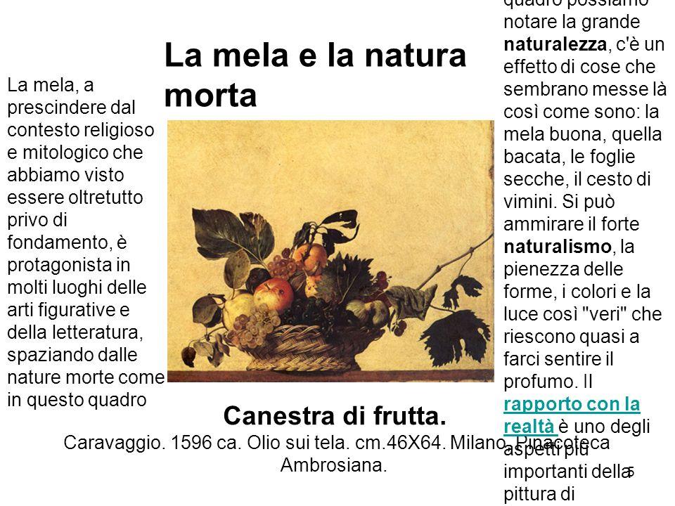Canestra di frutta. Caravaggio. 1596 ca. Olio sui tela. cm.46X64. Milano, Pinacoteca Ambrosiana. Osservando questo quadro possiamo notare la grande na