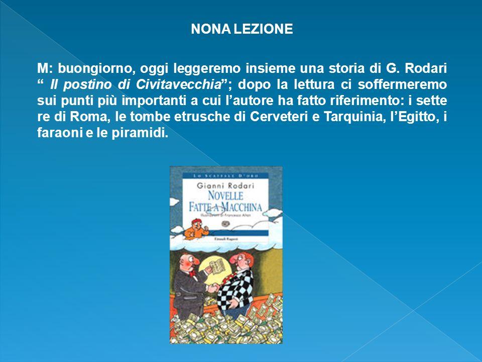 NONA LEZIONE M: buongiorno, oggi leggeremo insieme una storia di G. Rodari Il postino di Civitavecchia; dopo la lettura ci soffermeremo sui punti più