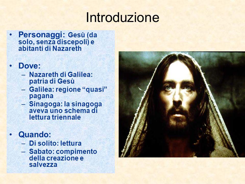 Introduzione Personaggi: Gesù (da solo, senza discepoli) e abitanti di Nazareth Dove: –Nazareth di Galilea: patria di Gesù –Galilea: regione quasi pag