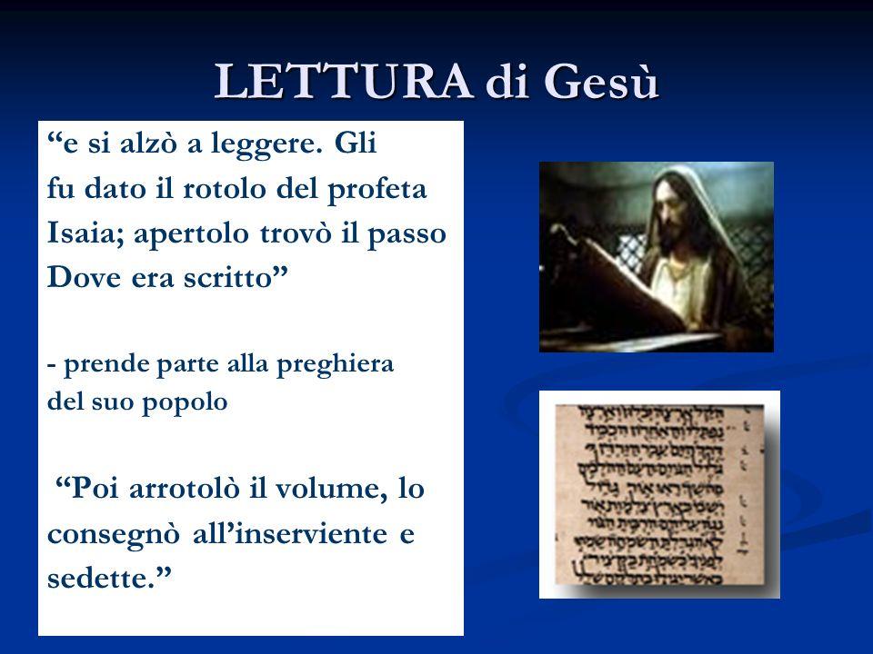 LETTURA di Gesù e si alzò a leggere. Gli fu dato il rotolo del profeta Isaia; apertolo trovò il passo Dove era scritto - prende parte alla preghiera d