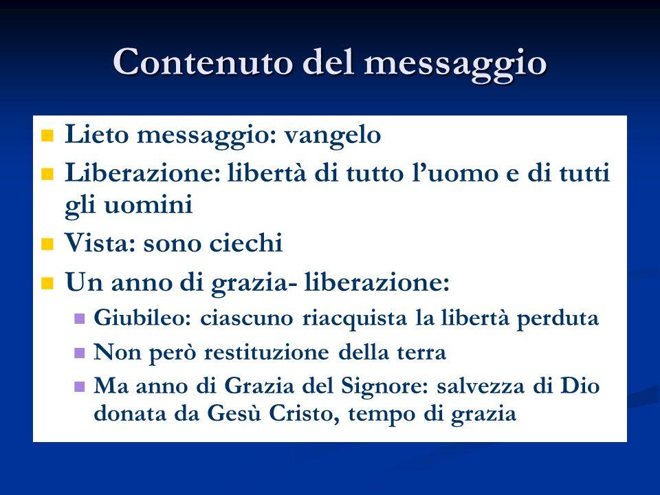 Contenuto del messaggio Lieto messaggio: vangelo Liberazione: libertà di tutto luomo e di tutti gli uomini Vista: sono ciechi Un anno di grazia- liber